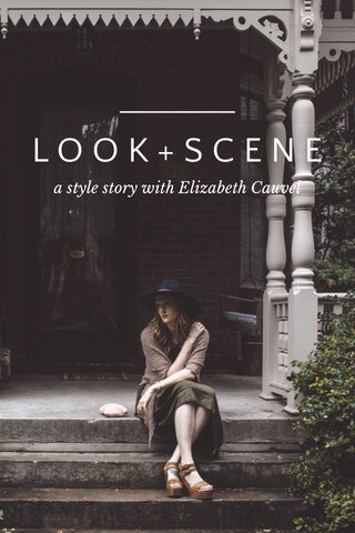 LOOK+SCENE a style story with Elizabeth Cauvel