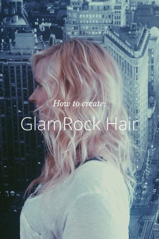 GlamRock Hair How to create:
