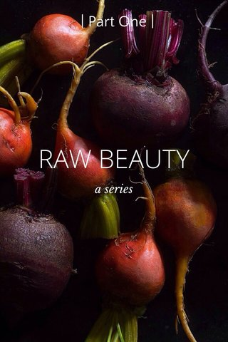 RAW BEAUTY | Part One | a series