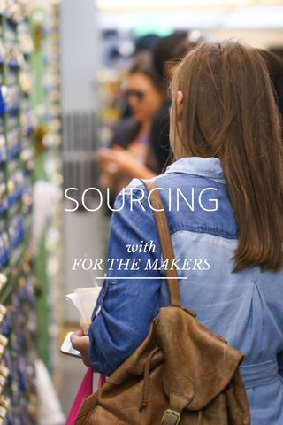 SOURCING with FOR THE MAKERS