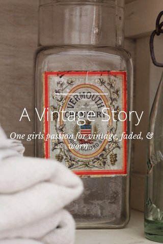 A Vintage Story One girls passion for vintage, faded, & worn..,