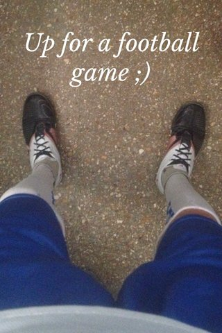 Up for a football game ;)