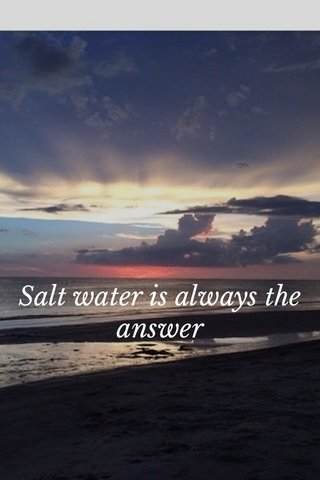 Salt water is always the answer