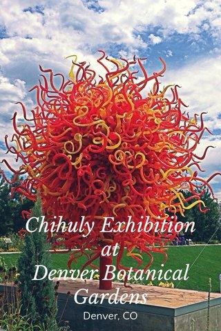 Chihuly Exhibition at Denver Botanical Gardens Denver, CO