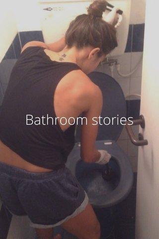 Bathroom stories