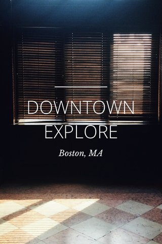 DOWNTOWN EXPLORE Boston, MA