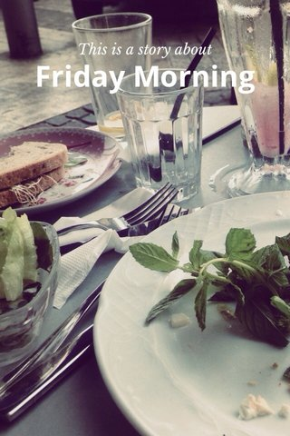 Friday Morning This is a story about