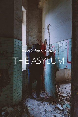 THE ASYLUM a little horror story