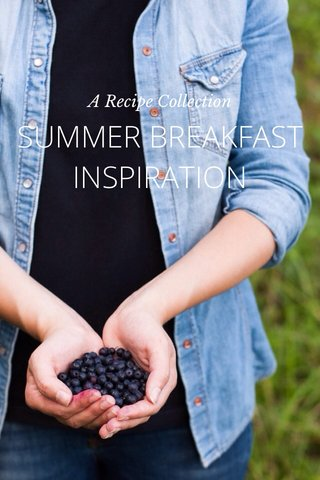 SUMMER BREAKFAST INSPIRATION A Recipe Collection