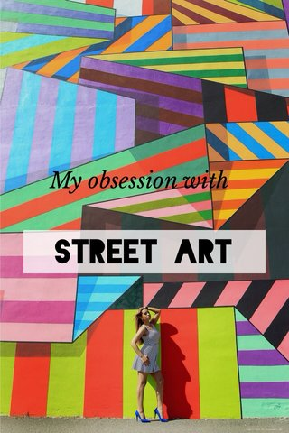 Street Art My obsession with
