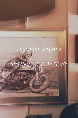 Seaweed & Gravel LEUCADIA ARTWALK