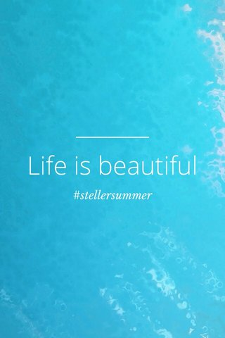 Life is beautiful #stellersummer