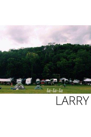 LARRY la-la-la
