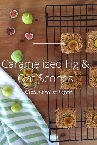 Caramelized Fig & Oat Scones Gluten Free & Vegan