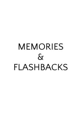 MEMORIES & FLASHBACKS
