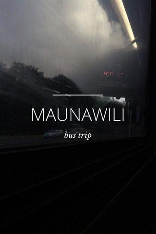 MAUNAWILI bus trip