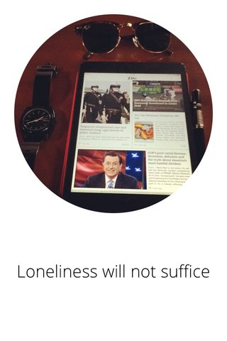 Loneliness will not suffice