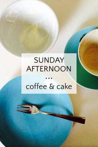 SUNDAY AFTERNOON ••• coffee & cake