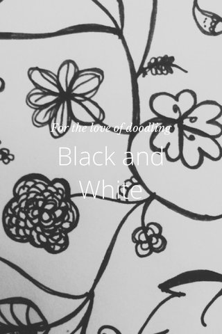 Black and White For the love of doodling