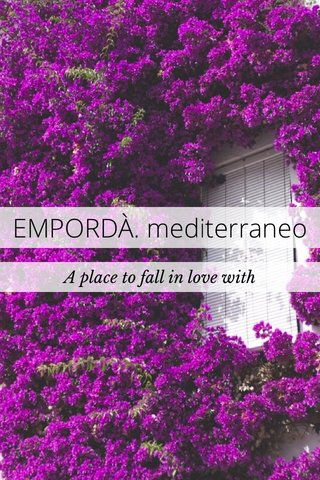 EMPORDÀ. mediterraneo A place to fall in love with