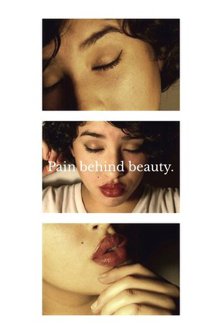 Pain behind beauty.