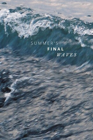 SUMMER'S FINAL WAVES