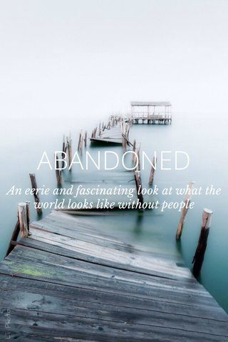ABANDONED An eerie and fascinating look at what the world looks like without people