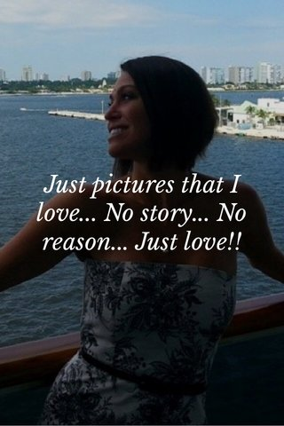 Just pictures that I love... No story... No reason... Just love!!