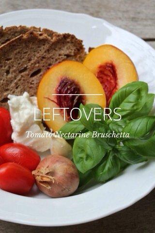 LEFTOVERS Tomato Nectarine Bruschetta