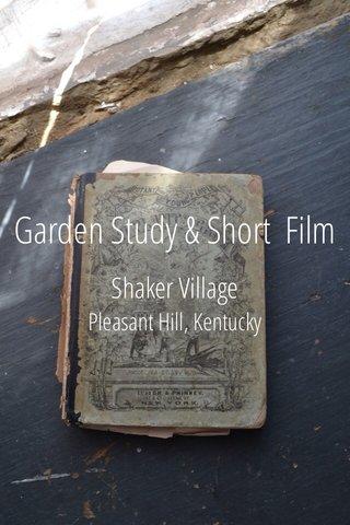 Garden Study & Short Film Shaker Village Pleasant Hill, Kentucky