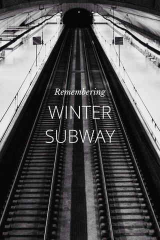 WINTER SUBWAY Remembering