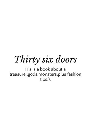 Thirty six doors His is a book about a treasure ,gods,monsters,plus fashion tips;).