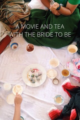 A MOVIE AND TEA WITH THE BRIDE TO BE