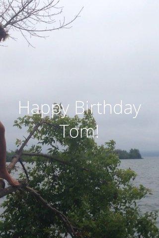 Happy Birthday Tom!