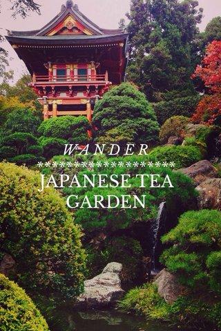 JAPANESE TEA GARDEN W A N D E R *******************