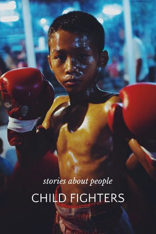 CHILD FIGHTERS stories about people
