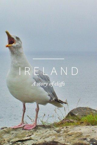 IRELAND A story of cliffs
