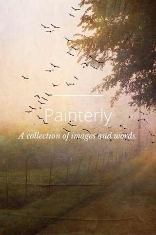 Painterly A collection of images and words.