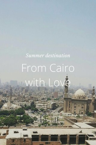 From Cairo with Love Summer destination