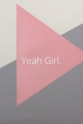 Yeah Girl.