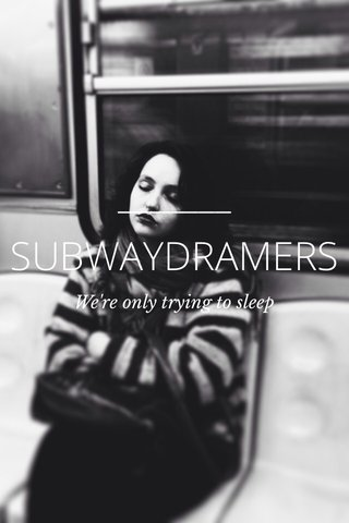 SUBWAYDRAMERS We're only trying to sleep