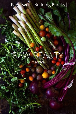 RAW BEAUTY | Part Two - Building Blocks | a series