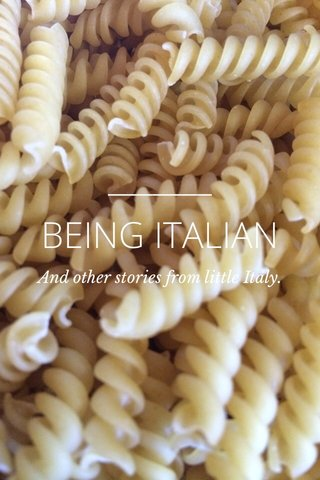 BEING ITALIAN And other stories from little Italy.
