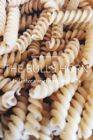 THE BULLS HORN And other stories from little Italy.