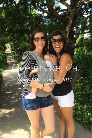 Oceanside, Ca. July 2014 - August 2014