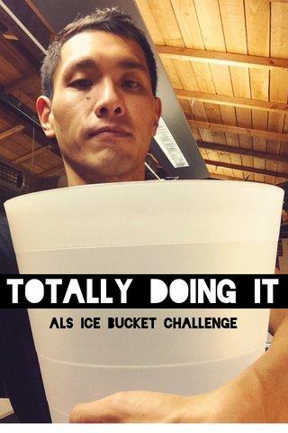 Totally Doing It ALS Ice Bucket Challenge
