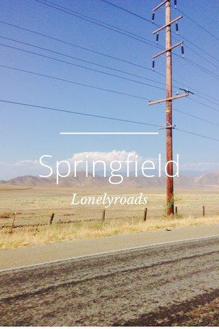 Springfield Lonelyroads