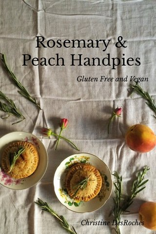 Rosemary & Peach Handpies Gluten Free and Vegan Christine DesRoches