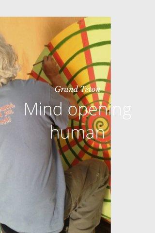 Mind opening human Grand Teton