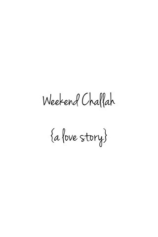 Weekend Challah {a love story}